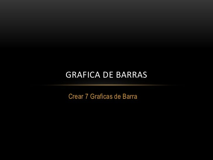 Crear 7 Graficas de Barra<br />Grafica de barras<br />