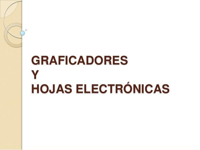 GRAFICADORES Y HOJAS ELECTRÓNICAS