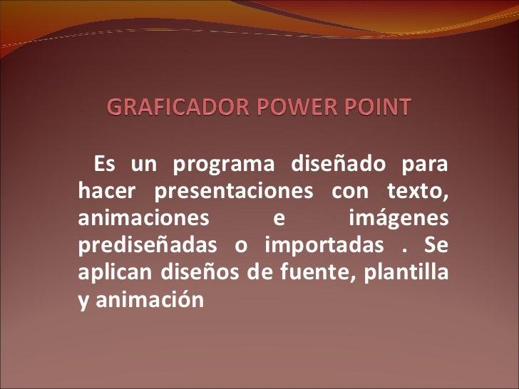 Es un programa diseñado para hacer presentaciones con texto, animaciones e imágenes prediseñadas o importadas . Se aplican...