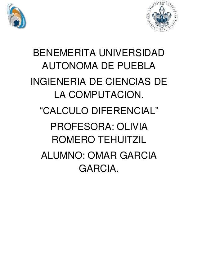 """BENEMERITA UNIVERSIDAD AUTONOMA DE PUEBLA INGIENERIA DE CIENCIAS DE LA COMPUTACION. """"CALCULO DIFERENCIAL"""" PROFESORA: OLIVI..."""