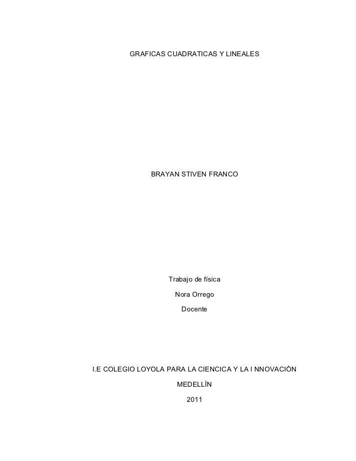 GRAFICAS CUADRATICAS Y LINEALES              BRAYAN STIVEN FRANCO                   Trabajo de física                     ...