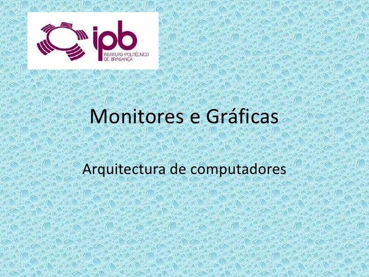 Monitores e Gráficas<br />Arquitectura de computadores<br />