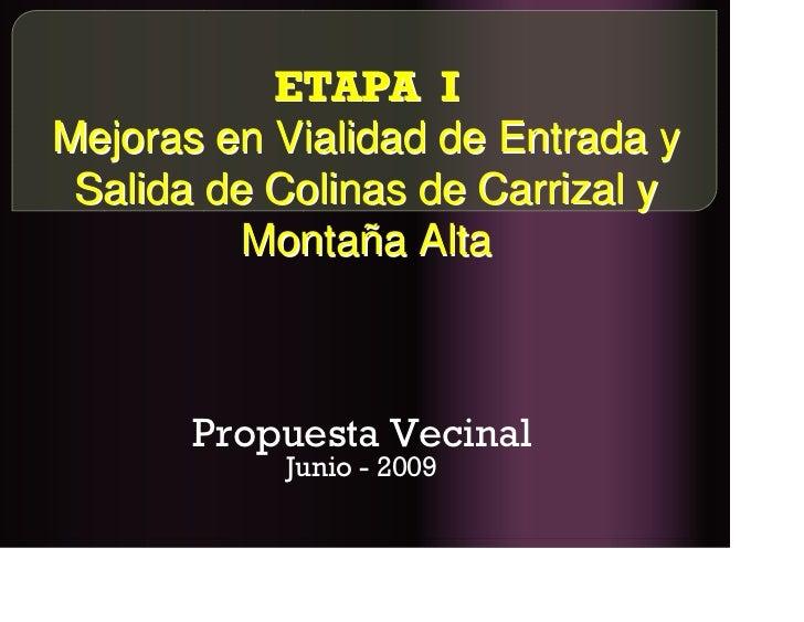 ETAPA I Mejoras en Vialidad de Entrada y  Salida de Colinas de Carrizal y           Montaña Alta           Propuesta Vecin...