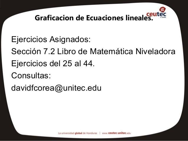 Graficacion de Ecuaciones lineales.Ejercicios Asignados:Sección 7.2 Libro de Matemática NiveladoraEjercicios del 25 al 44....