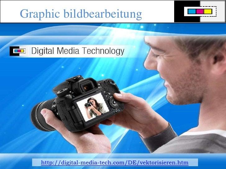 Graphic bildbearbeitung <br />http://digital-media-tech.com/DE/vektorisieren.htm<br />