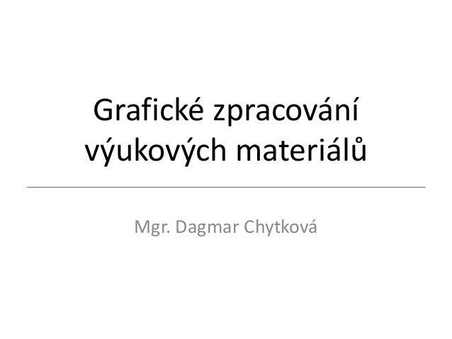 Grafické zpracování výukových materiálů Mgr. Dagmar Chytková