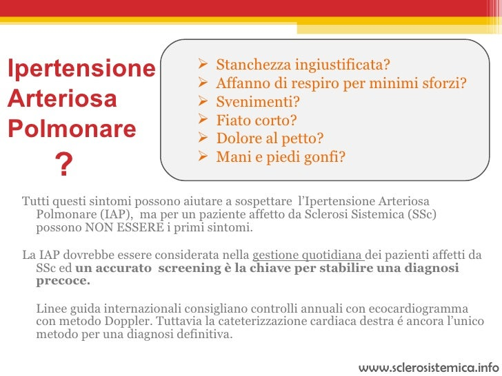 <ul><li>Tutti questi sintomi possono aiutare a sospettare  l'Ipertensione Arteriosa Polmonare (IAP),  ma per un paziente a...