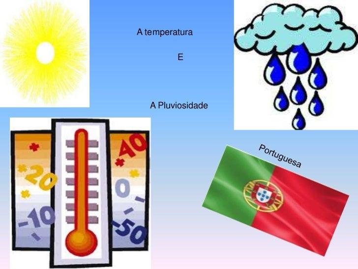 A temperatura<br />E <br />A Pluviosidade<br />Portuguesa<br />