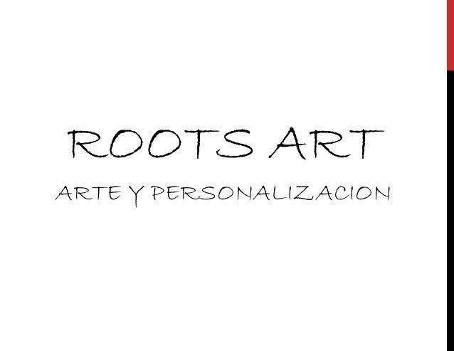 ROOTS ARTARTE Y PERSONALIZACION