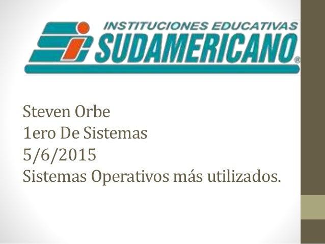 Steven Orbe 1ero De Sistemas 5/6/2015 Sistemas Operativos más utilizados.