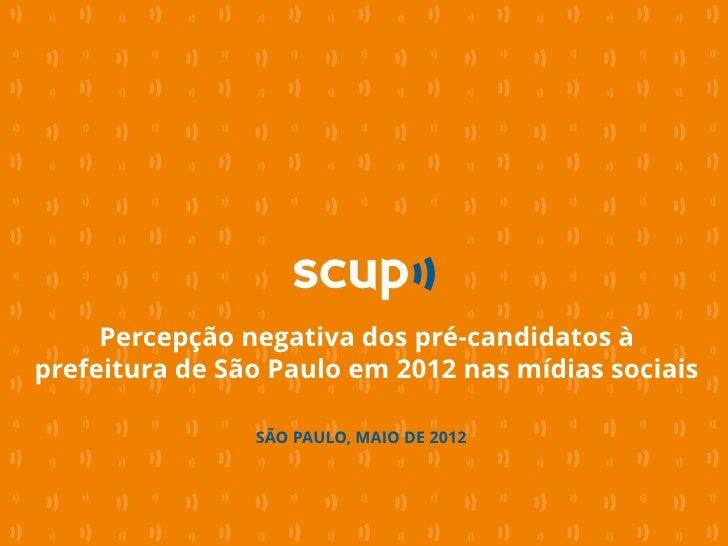 Percepção negativa dos pré-candidatos àprefeitura de São Paulo em 2012 nas mídias sociais                SÃO PAULO, MAIO D...