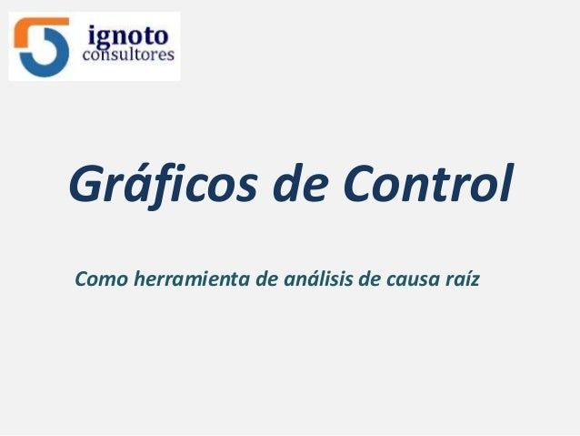 Gráficos de ControlComo herramienta de análisis de causa raíz