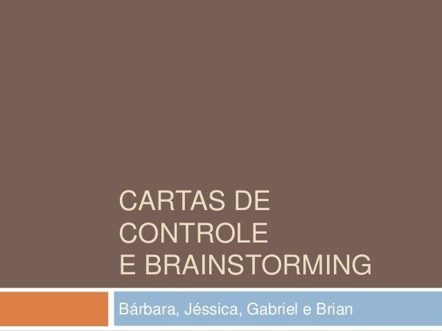 CARTAS DE CONTROLE E BRAINSTORMING Bárbara, Jéssica, Gabriel e Brian