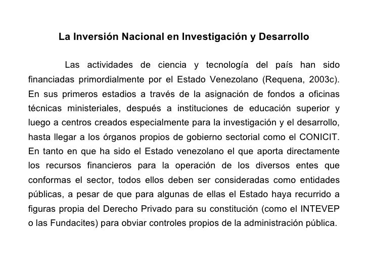 La Inversión Nacional en Investigación y Desarrollo Las actividades de ciencia y tecnología del país han sido financiadas ...