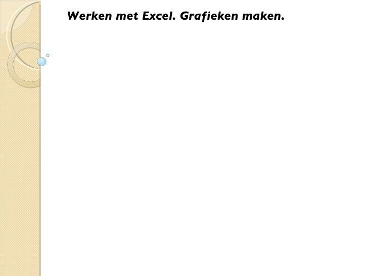 Werken met Excel. Grafieken maken.