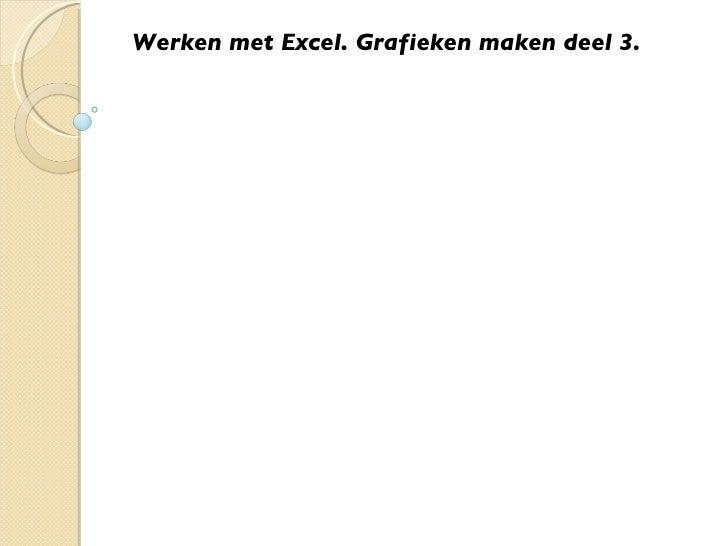 Werken met Excel. Grafieken maken deel 3.