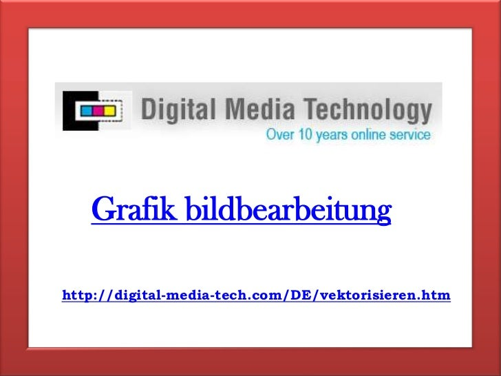 Grafik bildbearbeitung<br />http://digital-media-tech.com/DE/vektorisieren.htm<br />