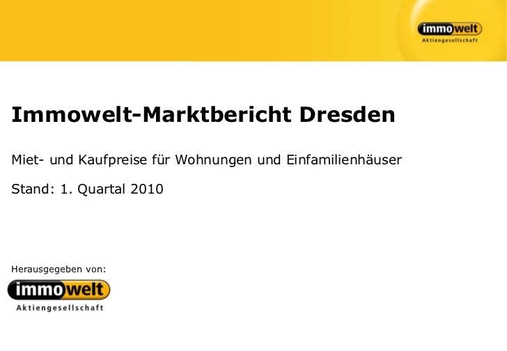 Immowelt-Marktbericht DresdenMiet- und Kaufpreise für Wohnungen und EinfamilienhäuserStand: 1. Quartal 2010Herausgegeben v...