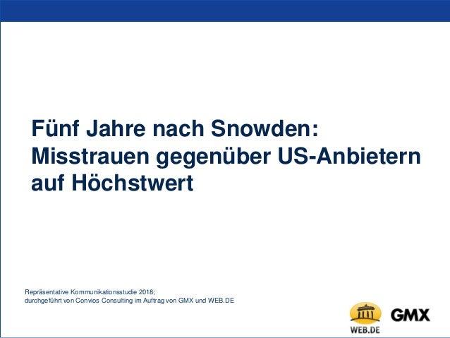 Fünf Jahre nach Snowden: Misstrauen gegenüber US-Anbietern auf Höchstwert Repräsentative Kommunikationsstudie 2018; durchg...