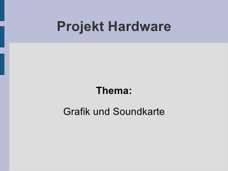 Projekt Hardware Thema: Grafik und Soundkarte