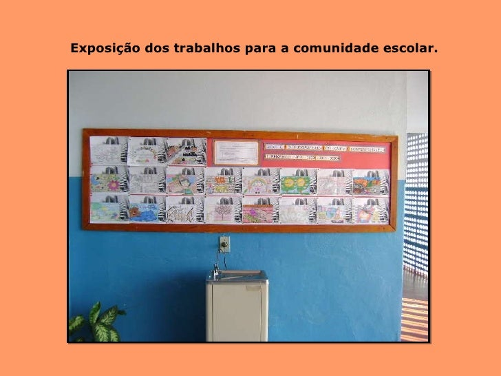 Exposição dos trabalhos para a comunidade escolar.