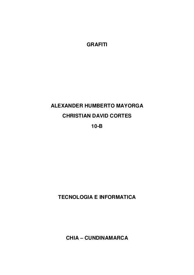 GRAFITIALEXANDER HUMBERTO MAYORGA   CHRISTIAN DAVID CORTES            10-B  TECNOLOGIA E INFORMATICA    CHIA – CUNDINAMARCA