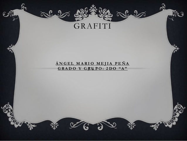"""GRAFITIÁNGEL MARIO MEJIA PEÑA G R A D O Y G RU P O : 2 D O """"A"""""""
