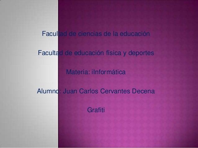 Facultad de ciencias de la educaciónFacultad de educación física y deportes         Materia: iInformáticaAlumno: Juan Carl...