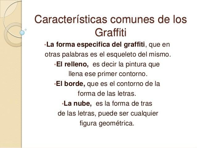 Características comunes de los             Graffiti •La  forma especifica del graffiti, que en  otras palabras es el esque...