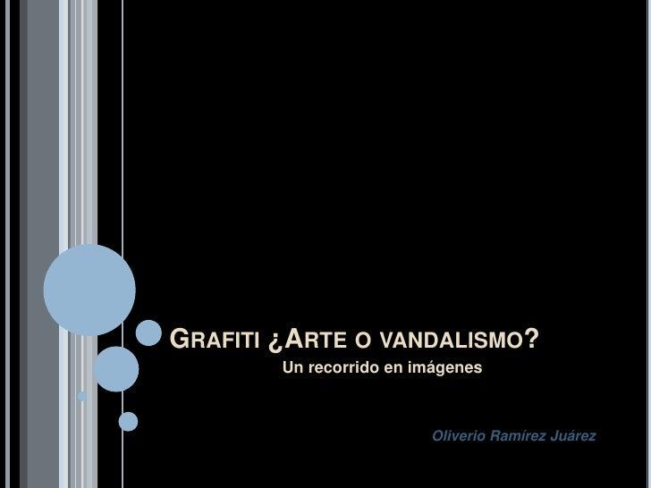 Grafiti ¿Arte o vandalismo?<br />Un recorrido en imágenes<br />Oliverio Ramírez Juárez<br />