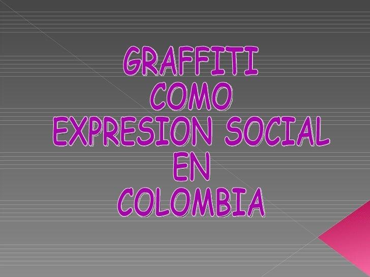 GRAFFITI COMO  EXPRESION SOCIAL  EN  COLOMBIA