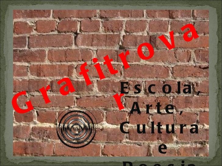 Grafitrovar Escola, Arte,  Cultura e Poesia