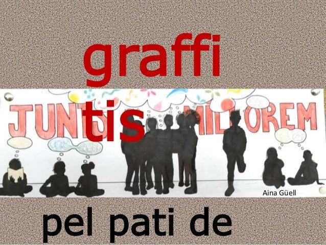 graffi tis pel pati de Aina Güell