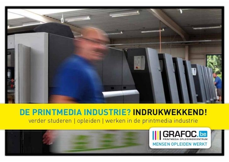 DE PRINTMEDIA INDUSTRIE? INDRUKWEKKEND! verder studeren | opleiden | werken in de printmedia industrie                    ...