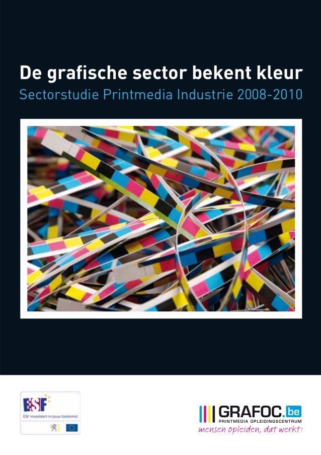 De grafische sector bekent kleur Sectorstudie Printmedia Industrie 2008-2010