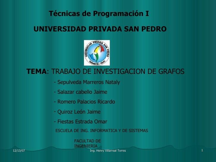 Técnicas de Programación I UNIVERSIDAD PRIVADA SAN PEDRO TEMA : TRABAJO DE INVESTIGACION DE GRAFOS <ul><li>Sepulveda Marre...