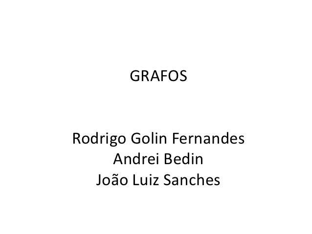GRAFOSRodrigo Golin Fernandes     Andrei Bedin   João Luiz Sanches