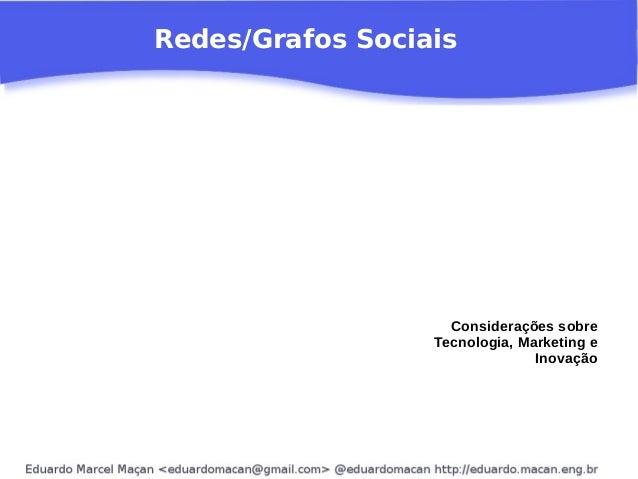 Redes/Grafos Sociais Considerações sobre Tecnologia, Marketing e Inovação