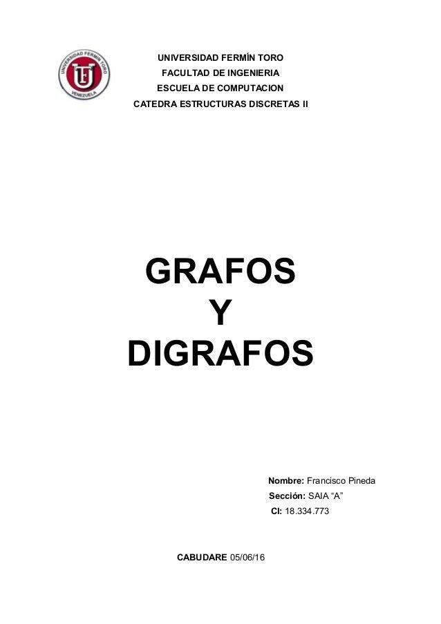 UNIVERSIDAD FERMÍN TORO FACULTAD DE INGENIERIA ESCUELA DE COMPUTACION CATEDRA ESTRUCTURAS DISCRETAS II GRAFOS Y DIGRAFOS N...