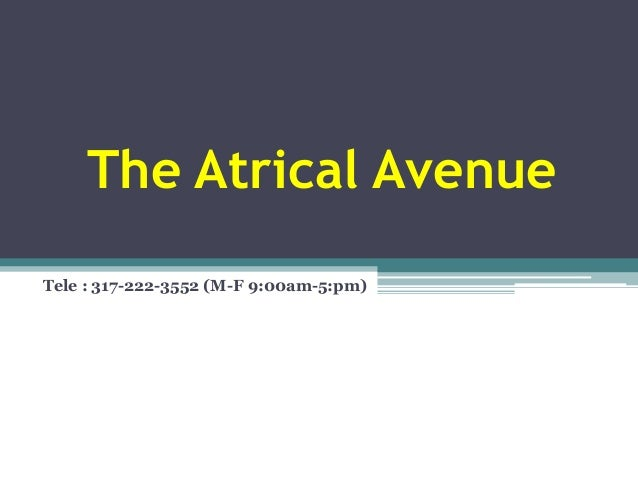 The Atrical Avenue Tele : 317-222-3552 (M-F 9:00am-5:pm)