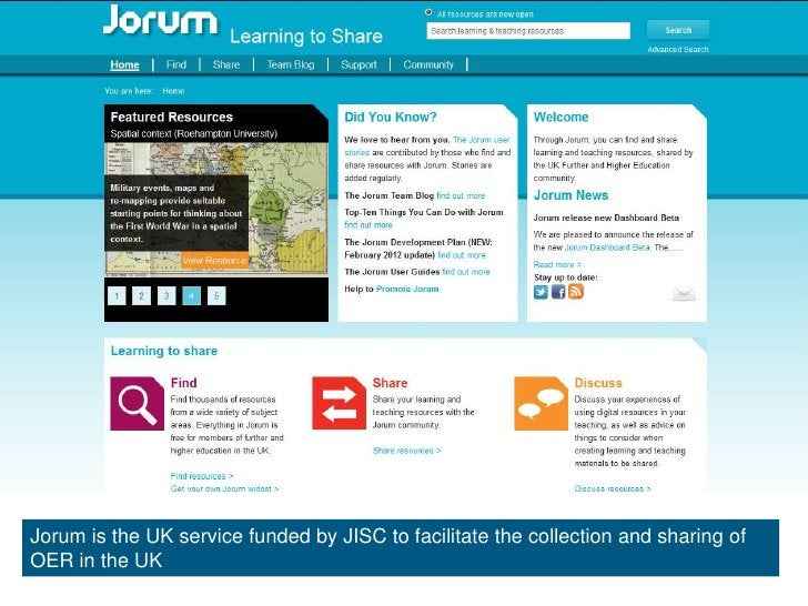 Jorum is the UK service funded by JISC to facilitate the collection and sharing ofOER in the UK