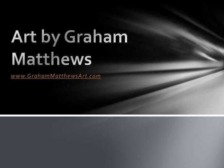 www.GrahamMatthewsArt.com