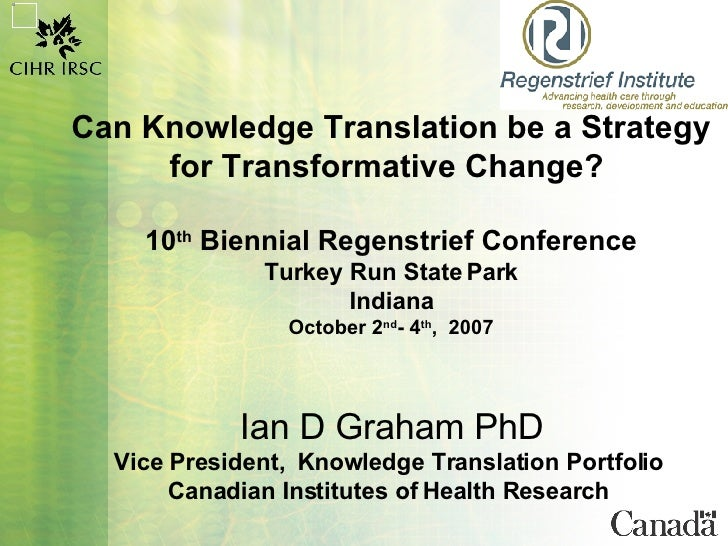 Can Knowledge Translation be a Strategy for Transformative Change?  10 th  Biennial Regenstrief Conference Turkey Run Stat...