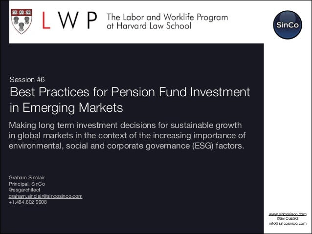 !1 Session #6 Best Practices for Pension Fund Investment in Emerging Markets Making long term investment decisions for sus...