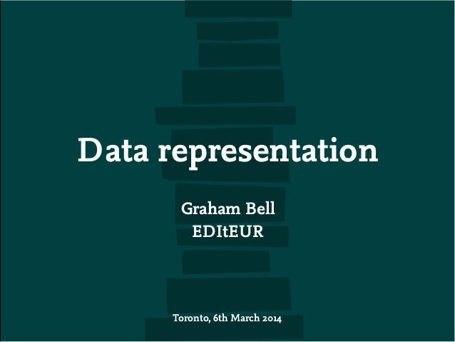 Graham Bell EDItEUR Toronto, 6th March 2014 Data representation