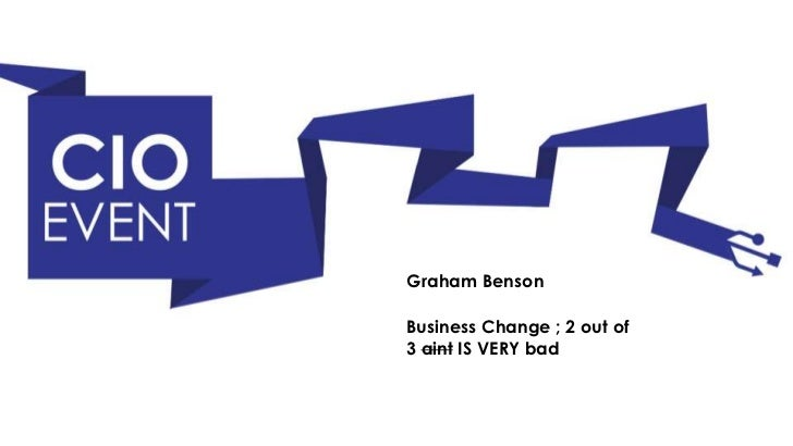 Graham BensonBusiness Change ; 2 out of3 aint IS VERY bad