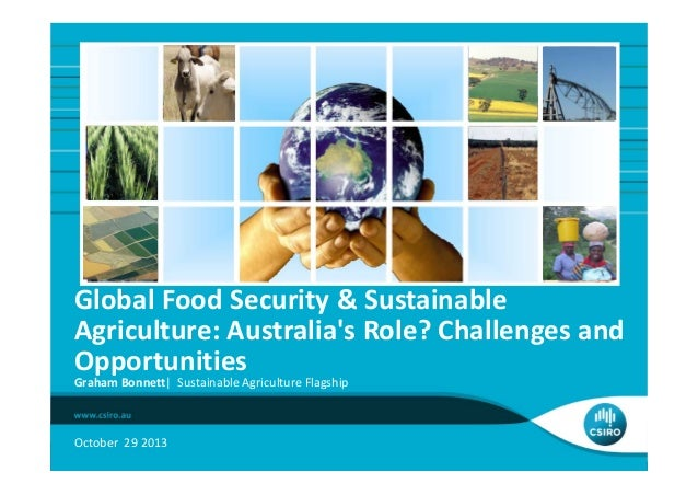 Global Food Security & Sustainable  Agriculture: Australia's Role? Challenges and  Opportunities Graham Bonnett|  Sustaina...