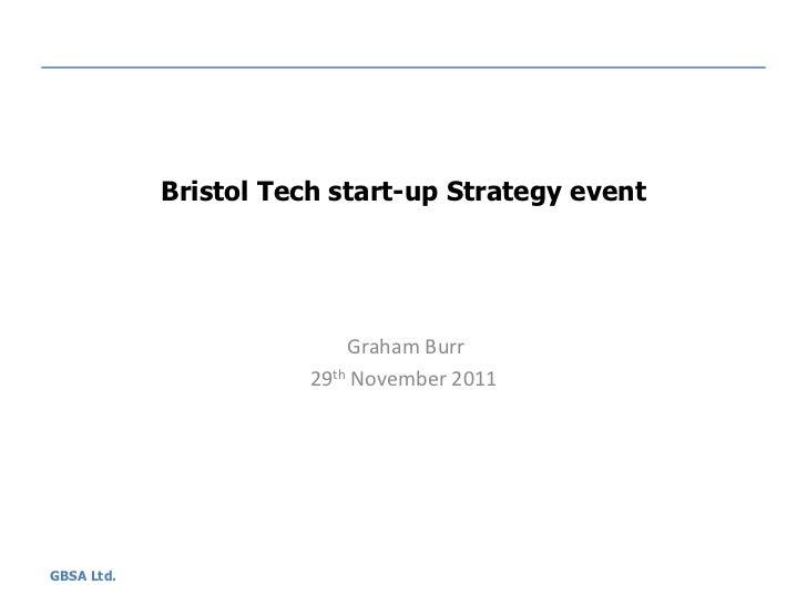 Bristol Tech start-up Strategy event                           Graham Burr                       29th November 2011GBSA Ltd.