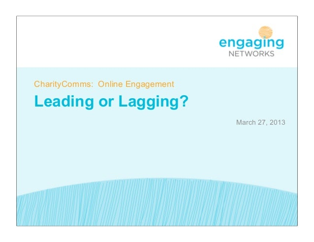 CharityComms: Online EngagementLeading or Lagging?                                  March 27, 2013