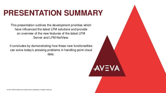 PRESENTATION SUMMARY © 2017 AVEVA Solutions Limited and its subsidiaries. All rights reserved. This presentation outlines ...